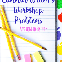 Common Writer's Workshop Problems and How to Fix Them!