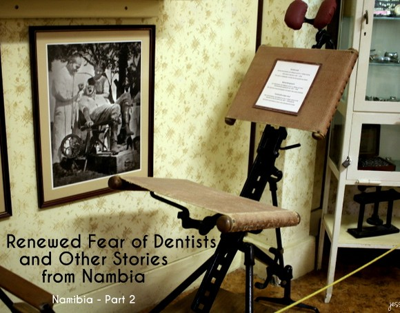 My Renewed Fear of Dentists and Other Stories from Namibia {Namibia – Part 2}