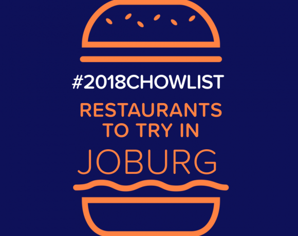 #2018ChowList – A List of Restaurants to Visit in Joburg in 2018