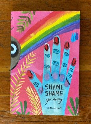 SHAME SHAME, go away (2020) By Jess MacCormack