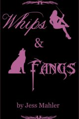 Purple on black background. Book cover reads 'Whips & Fangs by Jess Mahler' 'Whips' and 'Fangs' are written in different stylized scripts. Next to 'whips' is the silhoutte of a woman holding a cane. Next to 'fangs' is a silhouette of a howling wolf.