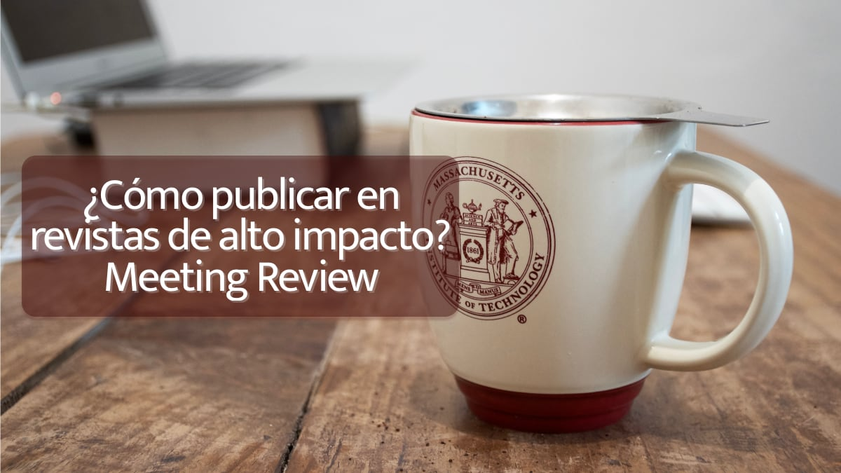 ¿Cómo publicar en revistas de alto impacto? Meeting review