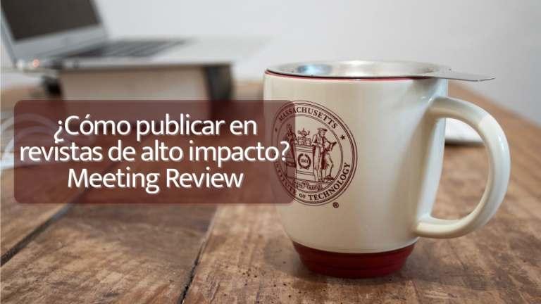 ¿Cómo publicar en revistas de alto impacto? Meeting review