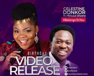 Belongs To You by Celestine Donkor Ft. Mkhululi Bhebhe Mp3 and Video