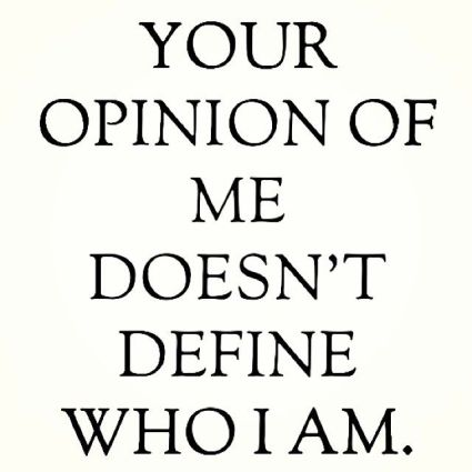 61271-Your-Opinion-Of-Me-Doesnt-Define-Who-I-Am