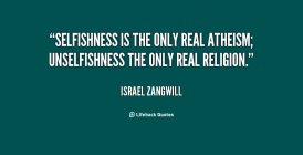 quote-israel-zangwill-selfishness-is-the-only-real-atheism-unselfishness-37478