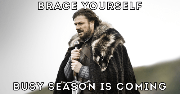 Brace Yourself, Busy Season Is Coming