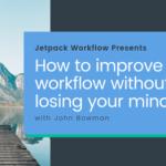 Jetpack Workflow presents: John Bowman
