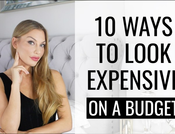 10 Ways How To Look Expensive On A Budget
