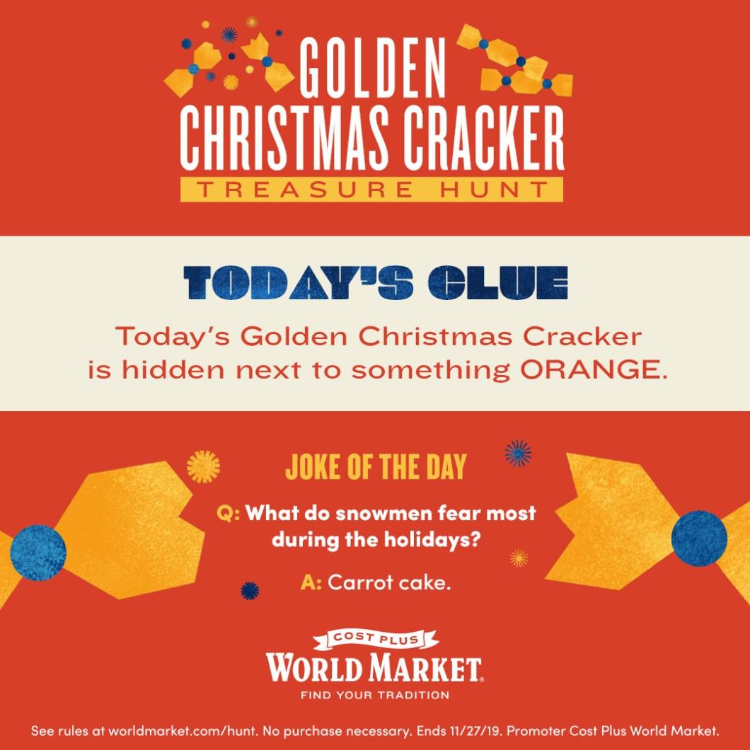 Day 1 Clue: Cost Plus World Market Golden Cracker Treasure Hunt