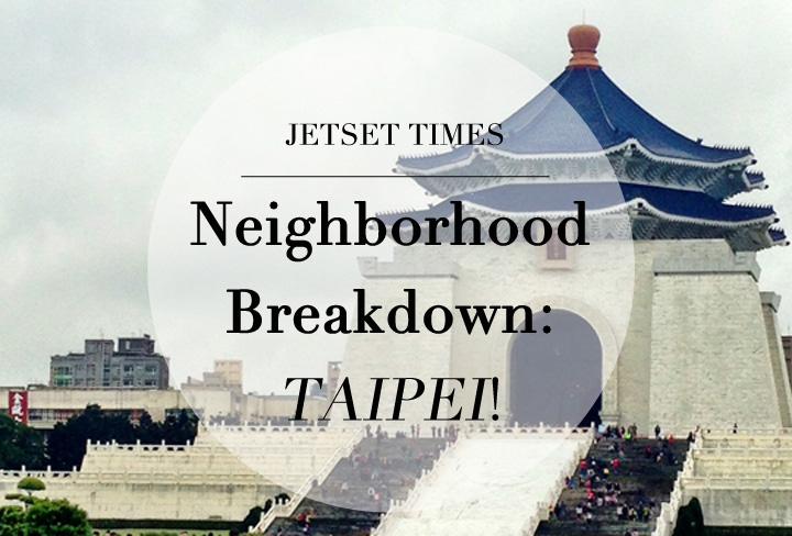 11 Taipei Neighborhoods: A Breakdown MADE For Travelers