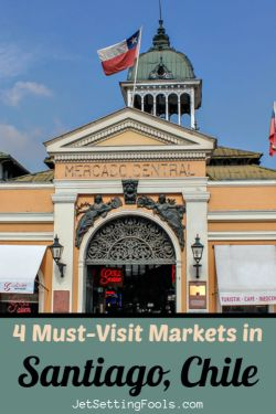 4 Must Visit Markets in Santiago, Chile by JetSettingFools.com