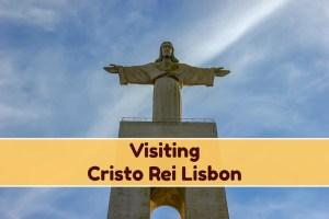 Visiting Cristo Rei Lisbon, Portugal by JetSettingFools.com