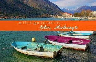 6 Things to do in Kotor, Montenegro