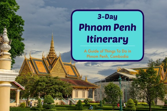 3-Day Phnom Penh Itinerary A Guide of Things To Do in Phnom Penh, Cambodia by JetSettingFools.com
