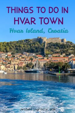 Things to do in Hvar Town on Hvar Island, Croatia by JetSettingFools.com