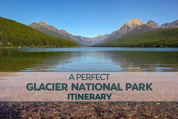 A Perfect Glacier National Park Itinerary by JetSettingFools.com