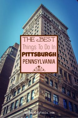 The Best Things To Do in Pittsburgh, Pennsylvania