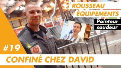 Confiné chez David, pointeur soudeur chez Rousseau Equipements