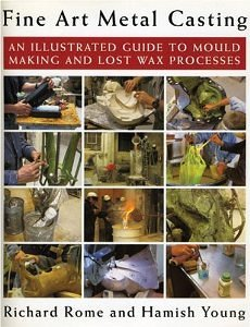 Fine Art Metal Casting: An Illustrated Guide to Mould Making an Lost Wax Processes