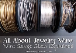 All about Jewelry Wire - Wire Gauges Explained. www.JewelryTutorialHQ.com