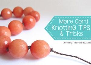 Cord Knotting Tips and Tricks: JewelryTutorialHQ.com