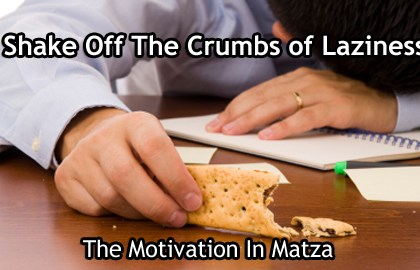 Shake Off The Crumbs of Laziness: The Motivation In Matza