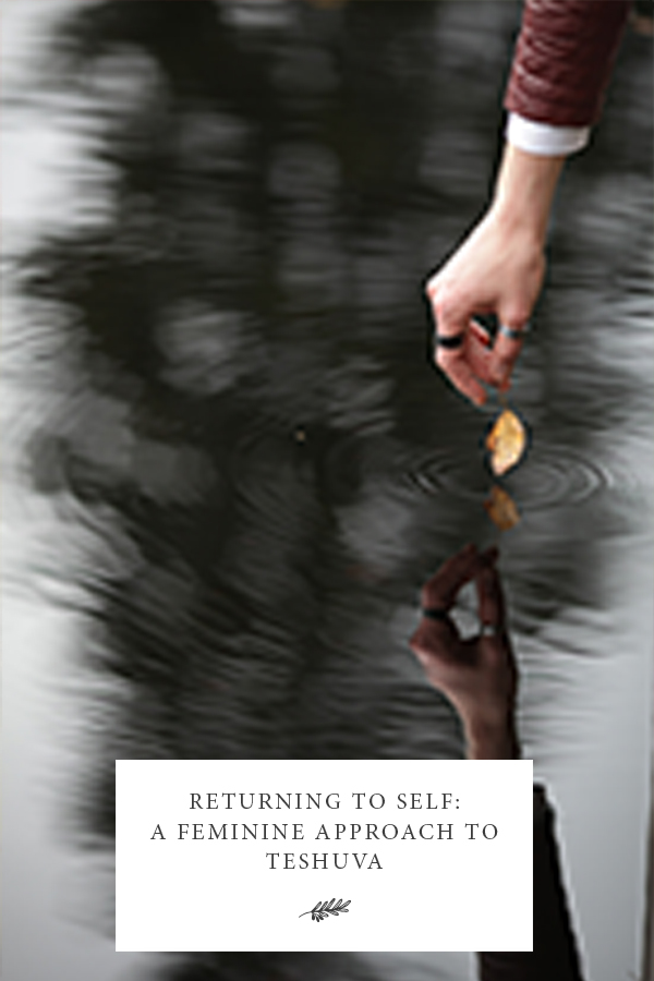 Returnin to Self: A feminine approach to Teshuva