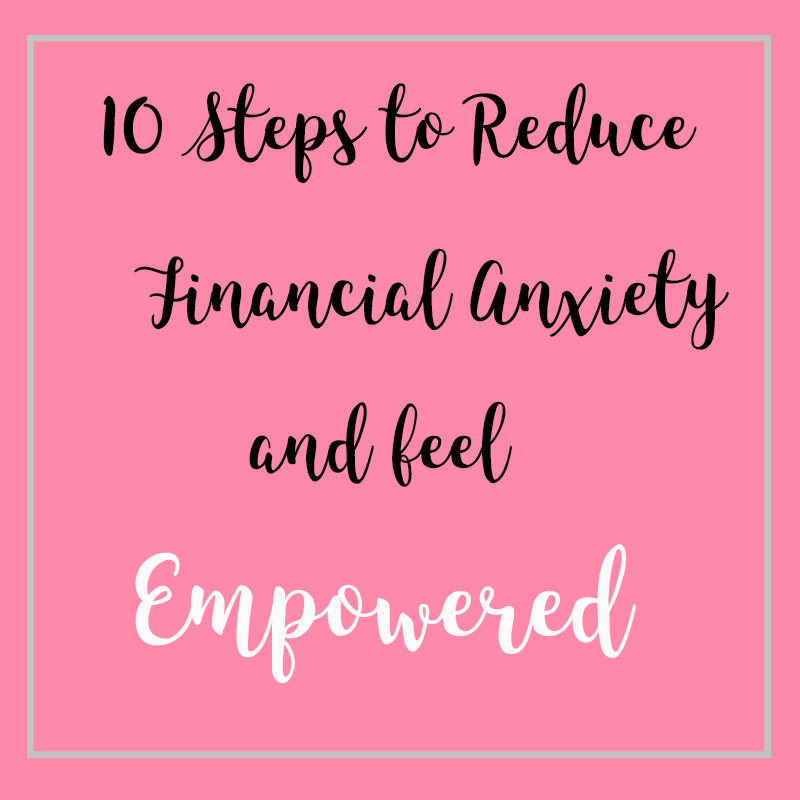 Ten Steps to Reduce Financial Anxiety and Feel Empowered