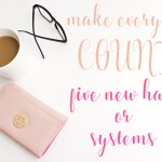 Five New Habits that Help Me Make Every Day Count