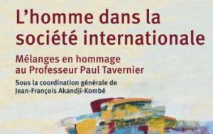 L'homme dans la société internationale. Remise au Professeur Paul Tavernier de ses mélanges
