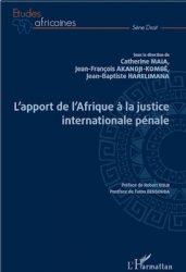 [biblio.jfak] Vient de paraître : L'apport de l'Afrique à la justice internationale pénale. Par C. Maia, JF Akandji-Kombé, JB Harelimana (Dir.)