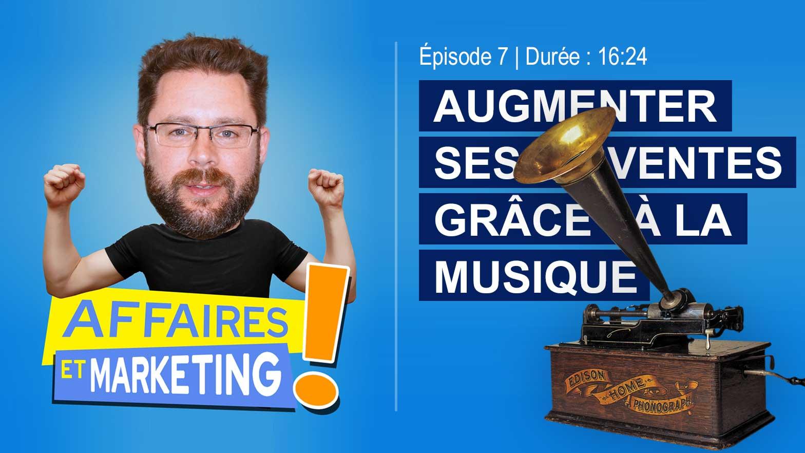 Podcast affaires et marketing - Épisode 7