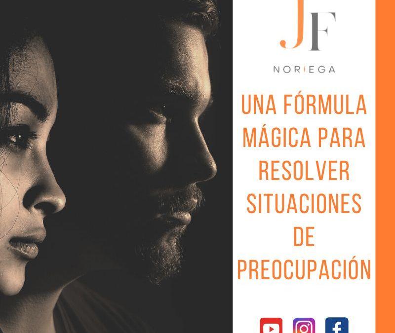 UNA FORMULA MÁGICA PARA RESOLVER SITUACIONES DE PREOCUPACIÓN