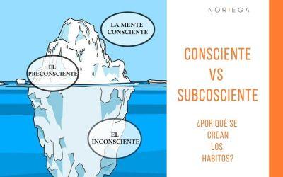 Consciente vs Subconsciente. ¿Por qué se crean los hábitos?