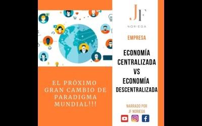 Economía Centralizada VS Economía Descentralizada
