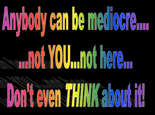 Anybody can be mediocre