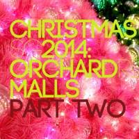 Orchard Road Malls Part II | christmasSG 2014