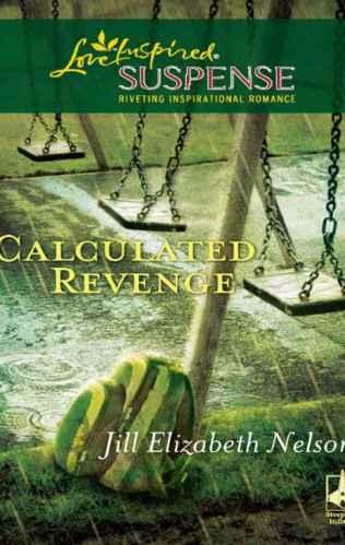Cover for Jill Elizabeth Nelson's Book Calculated Revenge, A Love Inspired Suspense Mystery