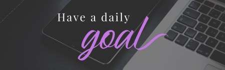 Have a daily goal
