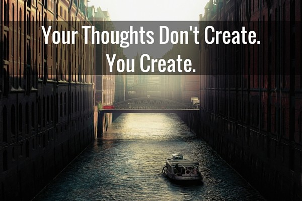 Your Thoughts Don't Create