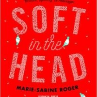 Soft in the Head by Marie-Sabine Roger - 4*s