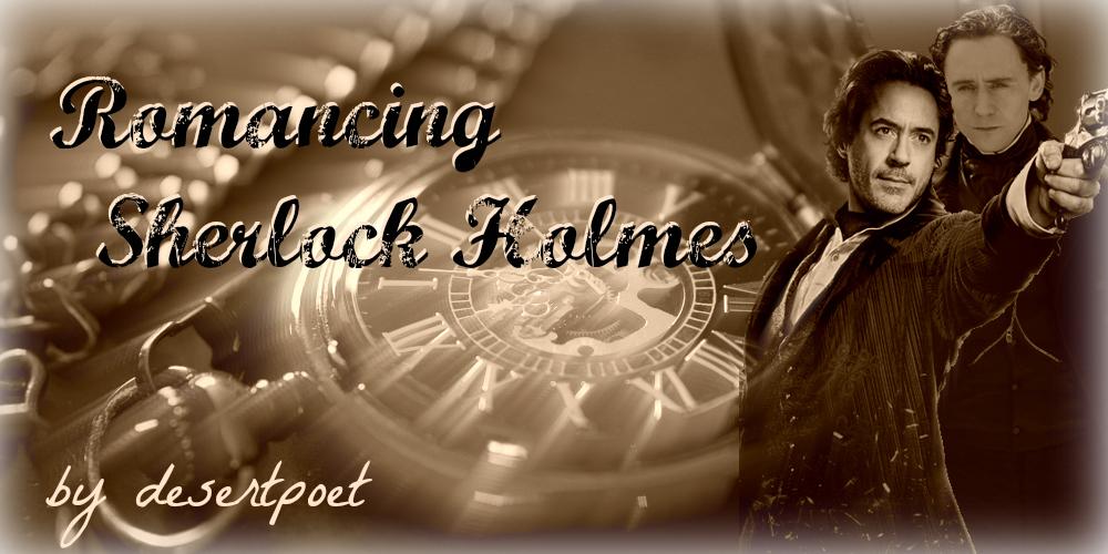 Romancing Sherlock Holmes by desertpoet