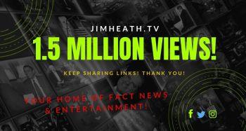 JimHeath.TV Hits 1.5 MILLION Views! Subscribers Sharing CREDIBLE Source Of News