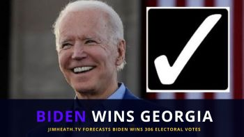 Biden WINS Georgia – Ends With 306 Electoral Votes EXACTLY What JimHeath.TV Forecast