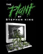 THE PLANT, an unfinished serial narrative King began selling on his personal web site in 2000.