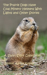 The Prairie Dogs Have Coal Miners' Helmets With Lights and Other Stories