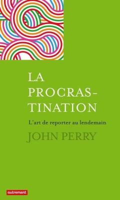 La procrastination : un livre de John Perry traduit par Myriam Dennehy