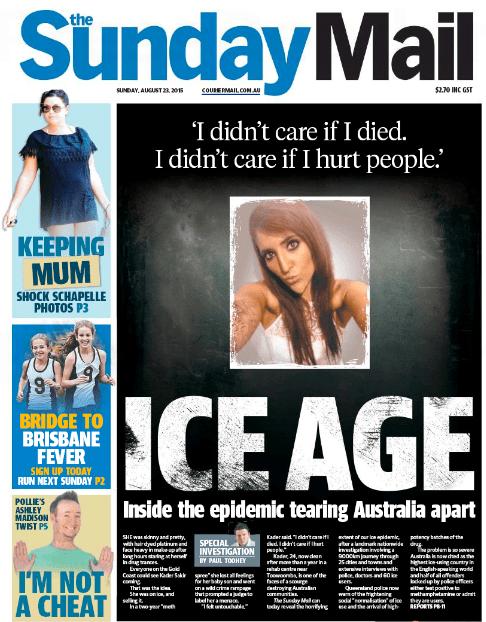 """นสพ. the Sunday Mail ฉบับ 23 ส.ค. 2015 พาดหัว ยุคยาไอซ์ : ในฉบับเสนอการระบาด (ของยาไอซ์) ที่ฉีกออสเตรเลียออกจากกัน : และ 'ฉันไม่แคร์ถ้าฉันตาย ฉันไม่แคร์ถ้าฉันทำให้ผู้คนต้องเจ็บปวด"""""""