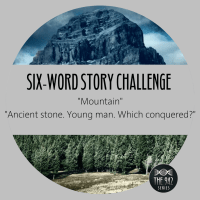"Six-Word Story Challenge - ""Mountain"""